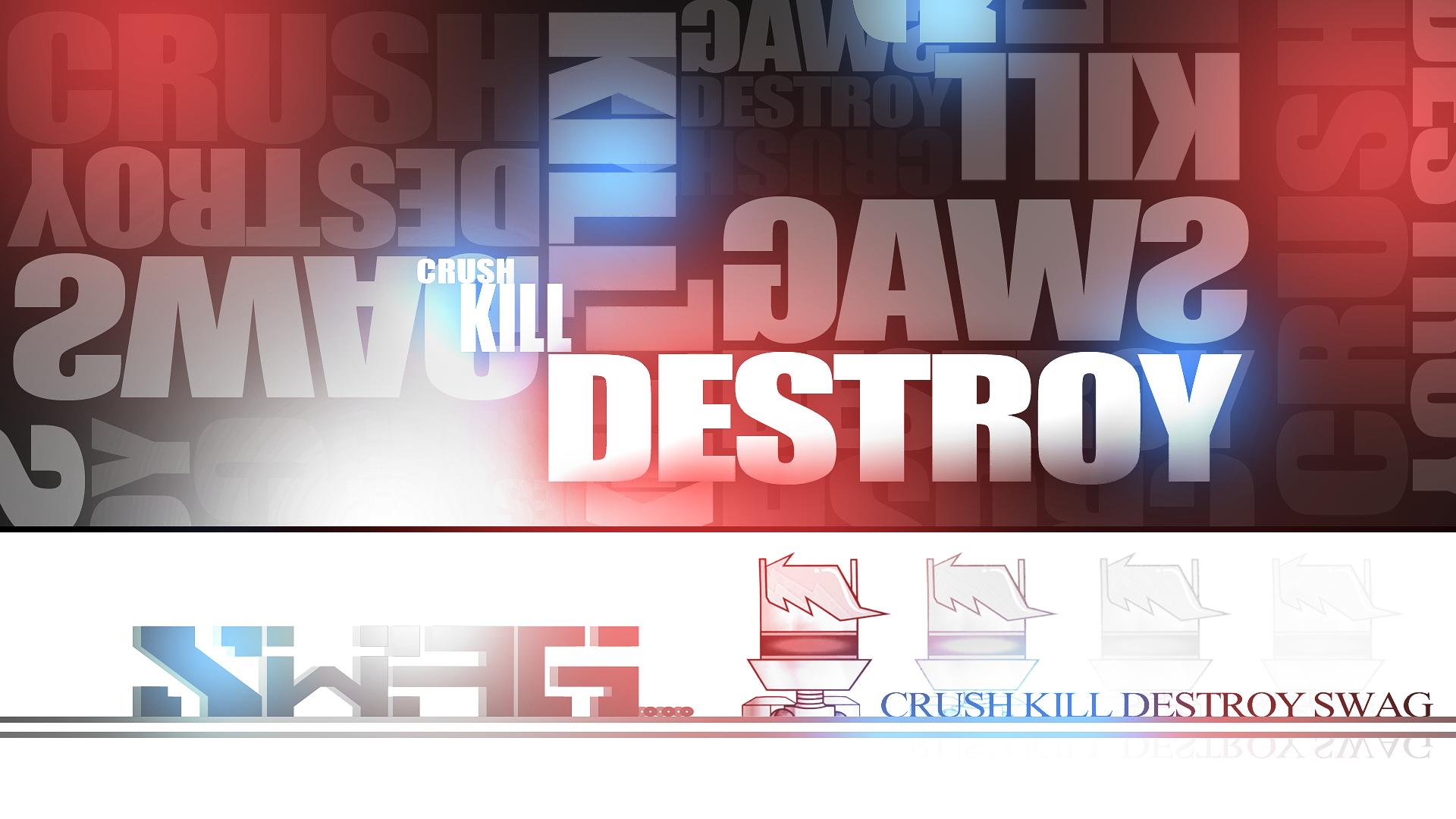 Crush Kill Destroy Swag by Xtrl